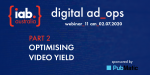 IAB Digital Ad Ops Conference – Part 2: Optimising Video Yield
