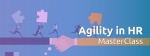 Agility in HR MasterClass